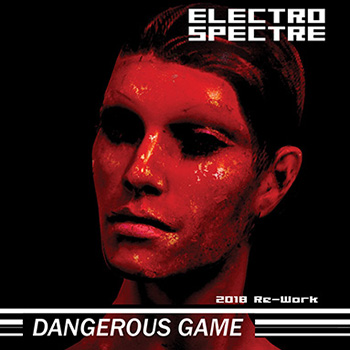 Electro Spectre - Dangerous Game (2018 Re-Work)