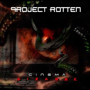 Project Rotten - Cinema Bizarre