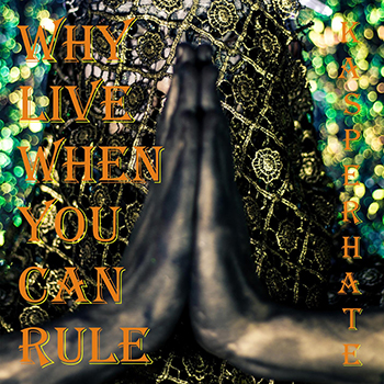 Kasper Hate - Why Live When You Can Rule