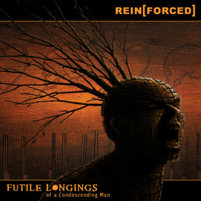 Rein(forced) - Futile Longings Of a Condescending Man