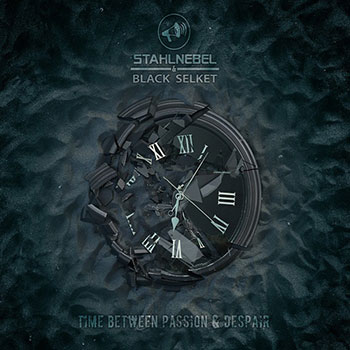 Stahlnebel & Black Selket - Time Between Passion & Despair